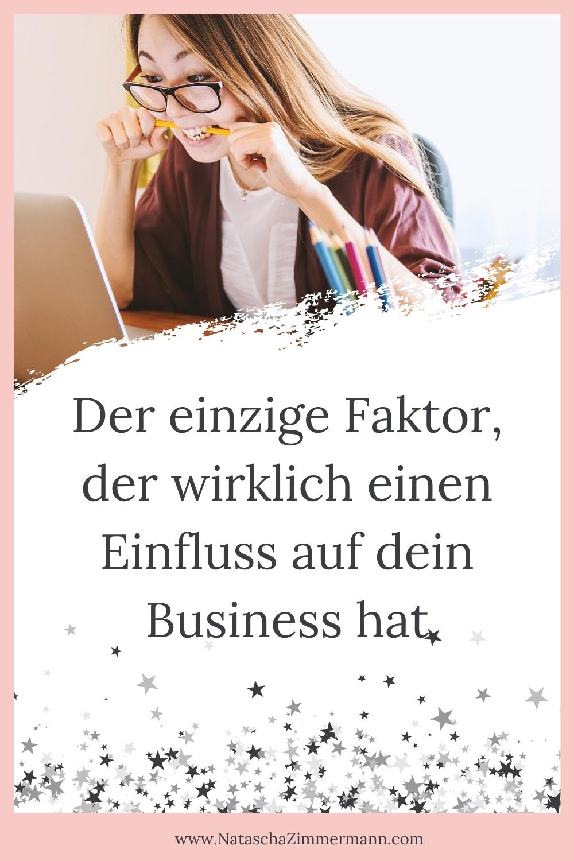 Der einzige Faktor, der wirklich einen Einfluss auf dein Business hat